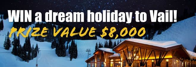 WIN a dream holiday to Vail – Prize value $8,000